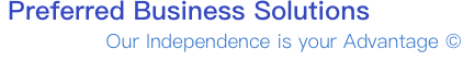 Preferred Business Solutions | Our Independence is your Advantage